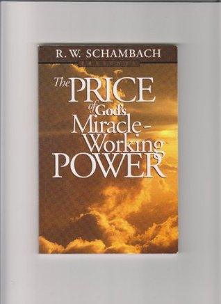 The Price Of God S Miracle Working Power By R W Schambach