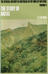 The Story of ANZAC from 4 May, 1915, to the evacuation of the... by C.E.W. Bean