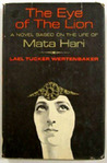 The Eye of the Lion, A Novel Based on the Life of Mata Hari