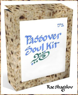 The Passover Soul Kit: 101 Soul Tips, Easy Passover Recipes, Pesach Insights, Meditations, Art & Quotes for the Passover Seder and the Passover Haggadah