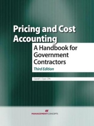 Pricing and Cost Accounting: A Handbook for Government Contractors, Third Edition