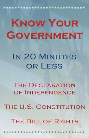 Know Your Government - The Declaration of Independence, The U.S. Constitution and All Amendments