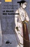 Le Palais Des Illusions by Chitra Banerjee Divakaruni