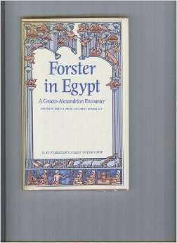 Forster in Egypt: A Graeco-Alexandrian Encounter: E. M. Forster's First Interview