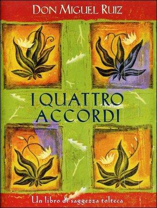 I quattro accordi: Un libro di saggezza tolteca