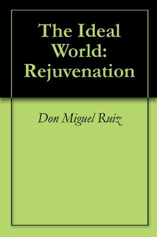 The Ideal World: Rejuvenation