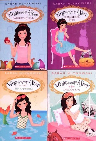 Whatever After 4 Book Set: Whatever After #1: Fairest of All / Whatever After #2: If the Shoe Fits / Whatever After #3: Sink or Swim/ Whatever After #4: Dream On