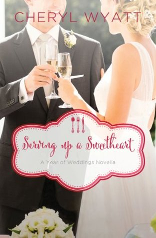 Serving Up a Sweetheart: A February Wedding Story (A Year of Weddings Novella 2, #3)