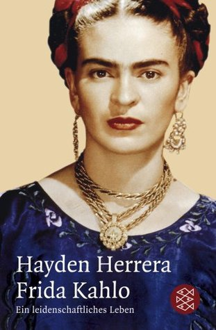 Frida Kahlo. Ein leidenschaftliches Leben