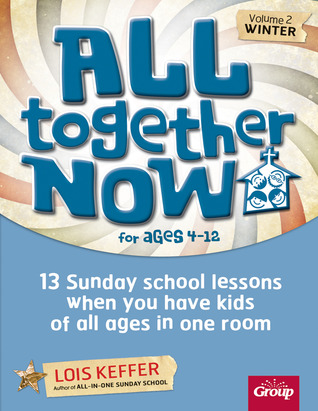 all-together-now-volume-2-winter-13-sunday-school-lessons-when-you-have-kids-of-all-ages-in-one-room