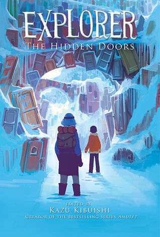 The Hidden Doors (Explorer, #3) por Kazu Kibuishi, Jen Wang, Steve Hamaker, Faith Erin Hicks, Doug Holgate, Jason Caffoe, Johane Matte, Noreen Rana, Mary Cagle, Jen Breach