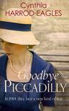 Goodbye Piccadilly by Cynthia Harrod-Eagles