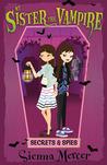 Secrets & Spies (My Sister The Vampire, #15)