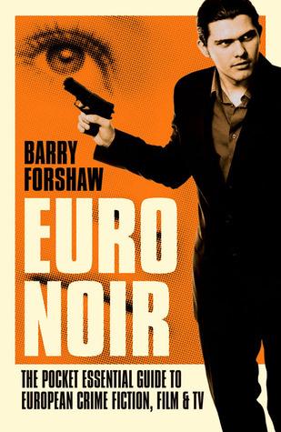Euro Noir: The Pocket Essential Guide to European Crime Fiction, Film & TV: The Pocket Essential Guide to Euroean Crime Fiction, Film & TV