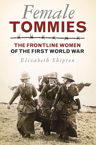 Female Tommies: The Frontline Women of the First World War