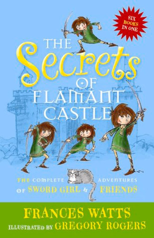 The Secrets of Flamant Castle: The Complete Adventures of Sword Girl and Friends (Sword Girl, #1-6)