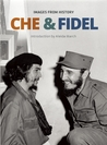 Che & Fidel: Images from History