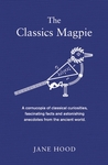 The Classics Magpie: A Cornucopia of Classical Curiosities, Fascinating Facts and Astonishing Anecdotes from the Ancient World