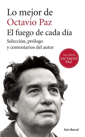 Lo mejor de Octavio Paz: El fuego de cada día