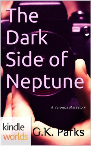 Veronica Mars - the TV series: The Dark Side of Neptune (Kindle Worlds Novella)