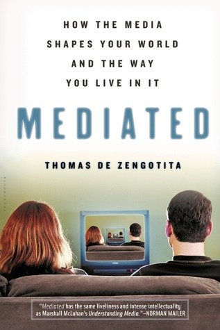 Mediated: How the Media Shapes Your World and the Way You Live in It