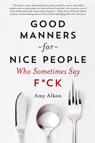 Good Manners for Nice People Who Sometimes Say F*ck by Amy Alkon