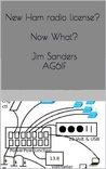 New Ham radio license? Now What? Jim Sanders AG6IF