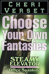 Steamy Elevator: Office Spanking  (Choose Your Own Fantasies)