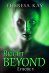 Bright Beyond, Episode 1 (Bright Beyond, #1)