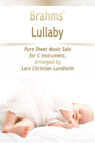 Brahms' Lullaby Pure Sheet Music Solo for C Instrument, Arranged by Lars Christian Lundholm