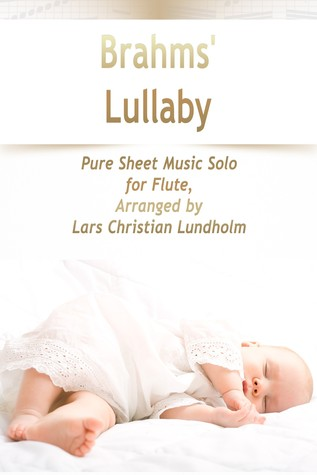 Brahms' Lullaby Pure Sheet Music Solo for Flute, Arranged by Lars Christian Lundholm