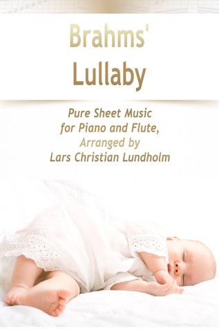 Brahms' Lullaby Pure Sheet Music for Piano and Flute, Arranged by Lars Christian Lundholm