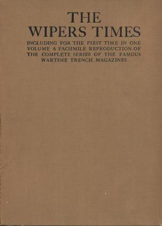 The Wipers Times: Including for the first time in one volume a facsimile reproduction of the complete series of the famous wartime trench magazines