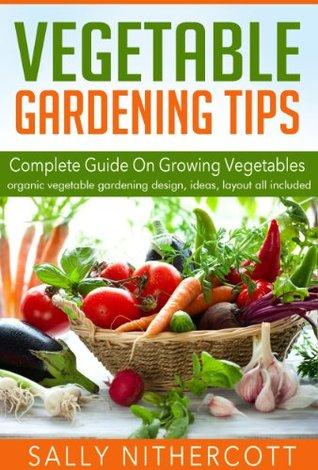 Vegetable Gardening Tips - Complete Guide On Growing Vegetables
