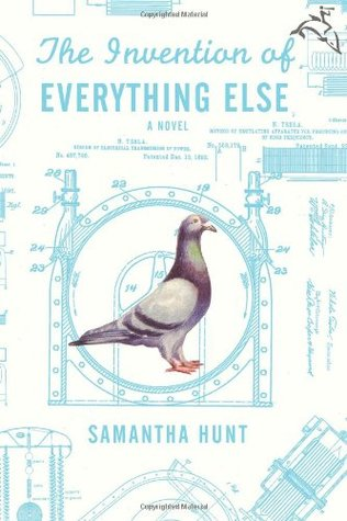 The Invention of Everything Else by Samantha Hunt