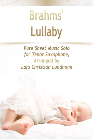 Brahms' Lullaby Pure Sheet Music Solo for Tenor Saxophone, Arranged by Lars Christian Lundholm