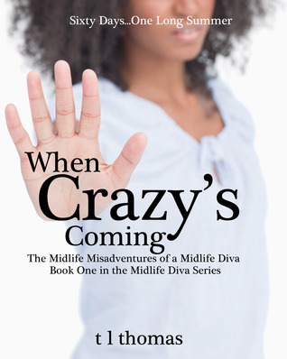 When Crazy's Coming, The Midlife Misadventures of a Midlife Diva (Book #1)