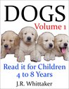 Dogs (Read it book for Children 4 to 8 years)