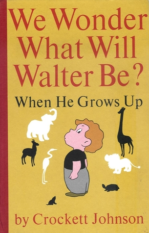 We Wonder What Will Walter Be?: When He Grows Up