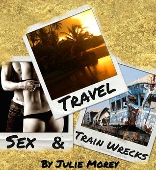 Travel, Sex, and Train Wrecks