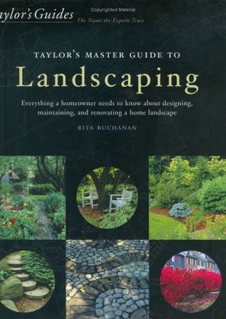 Taylor's Master Guide to Landscaping: Everything a Homeowner Needs to Know About Designing, Maintaining, and Renovating a Home Landscape