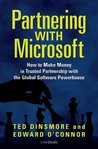 Partnering with Microsoft: How to Make Money in Trusted Partnership with the Global Software Powerhouse
