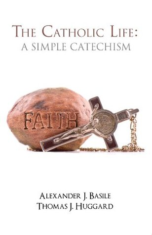 Catholic Life, The: A Simple Catechism