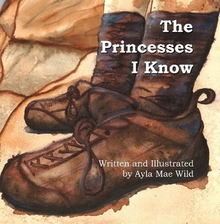 The Princesses I Know, by Ayla Mae Wild (picture book)