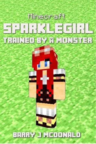 Minecraft: SparkleGirl Trained By A Monster: A Minecraft Novel