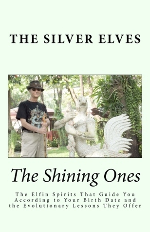The Shining Ones: The Elfin Spirits That Guide You According to Your Birth Date and the Evolutionary Lessons They Offer