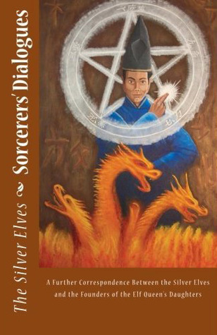 Sorcerers' Dialogues: A Further Correspondence Between the Silver Elves and the Founders of the Elf Queen's Daughters