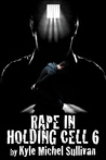 Rape in Holding Cell 6