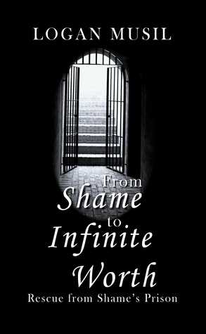 From Shame to Infinite Worth: Rescue from Shame's Prison
