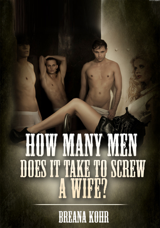 How Many Men Does It Take To Screw A Wife?